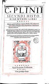 C. Plinii Secundi Historiae mundi libri XXXVII... (Praef. J. N. Victorii; S. Gelenii castigationes. Index)