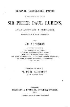 Original unpublished papers illustrative of the life of Sir Peter Paul Rubens  as an artist and a diplomatist PDF