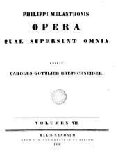 Philippi Melanthonis Opera quae supersunt omnia: Volume 7