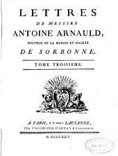 Lettres de messire Antoine Arnauld ...: Tome troisieme