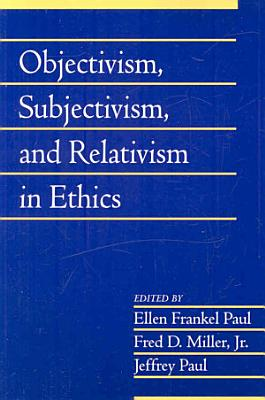 Objectivism  Subjectivism  and Relativism in Ethics  Volume 25  Part 1 PDF