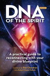 DNA of the Spirit, Volume 1: A Practical Guide to Reconnecting With Your Divine Blueprint