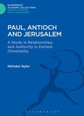 Paul, Antioch and Jerusalem: A Study in Relationships and Authority in Earliest Christianity