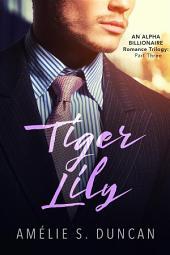 Tiger Lily Part Three: An Alpha Billionaire Romance Trilogy