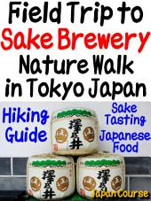 Field Trip to Sake Brewery, Nature Walk in Tokyo Japan: Hiking Guide, Japanese Food and Sake Tasting