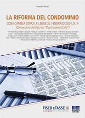 La riforma del condominio. Cosa cambia dopo la legge 21 febbraio 2014: Edizione 9