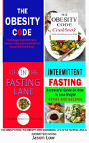 The Obesity Code  the Obesity Code Cookbook  Life in the Fasting Lane   Intermittent Fasting PDF