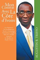 Mon Contrat Avec La Cote D'Ivoire: Un Programme De Développement Social Et Economique Harmonieux Et Equilibré Basé Sur Le Modèle Américain Au Bénéfice Du Peuple Ivoirien