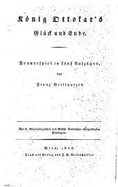 König Ottokar's Glück und Ende: Trauerspiel in 5 Aufzügen