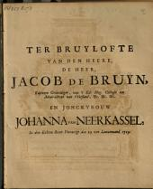 Ter bruylofte van den heere [...] Jacob de Bruyn [...] en jonckvrouw Johanna van Neerkassel