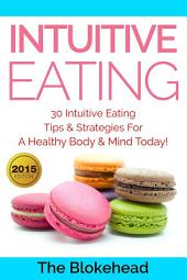 Intuitive Eating : 30 Intuitive Eating Tips & Strategies For A Healthy Body & Mind Today!