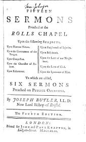 Fifteen Sermons Preached at Rolls Chapel: To which is Added Six Sermons Preached on Publick Occasions