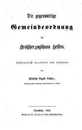 Die gegenwa ̈rtige Gemeindeordnung im Großherzogthum Hessen: Systematisch bearbeitet und erlaütert