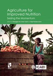 Agriculture for improved nutrition  Seizing the momentum PDF
