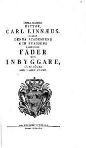 Upsala Academiae Rector Car. a Linné hälsar denna Academiens och Stadsens samtelige Fädar och Inbyggare