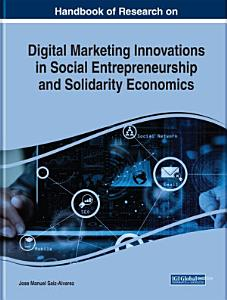 Handbook of Research on Digital Marketing Innovations in Social Entrepreneurship and Solidarity Economics PDF