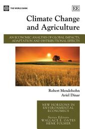 Climate Change and Agriculture: An Economic Analysis of Global Impacts, Adaptation and Distributional Effects