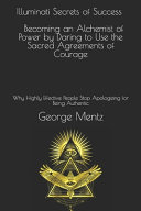 Illuminati Secrets of Success Becoming an Alchemist of Power by Daring to Use the Sacred Agreements of Courage PDF