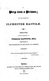 A peep into a prison, or, The inside of Ilchester Bastille: dedicated, without permission, to William Hanning, esq., high sheriff, and the magistrates of the County of Somerset