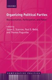 Organizing Political Parties: Representation, Participation, and Power
