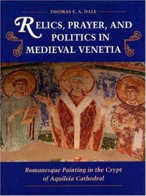 Relics  Prayer  and Politics in Medieval Venetia