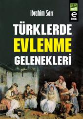 Türklerde Evlenme Gelenekleri: Türklerde Evlenme Kutsal Sayılır....
