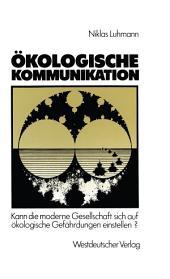 Ökologische Kommunikation: Kann die moderne Gesellschaft sich auf ökologische Gefährdungen einstellen?, Ausgabe 3