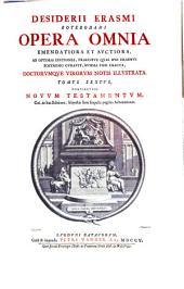 Desiderii Erasmi Roterodami Opera omnia: emendatiora et avctiora, ad optimas editiones praecipve qvas ipse Erasmus postremo cvravit svmma fide exacta, Volume 6