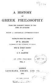 A History of Greek Philosophy from the Earliest Period to the Time of Socrates: With a General Introduction, Volume 1