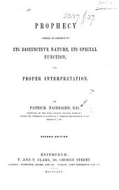 Prophecy Viewed in Respect to Its Distinctive Nature, Its Special Function, and Proper Interpretation