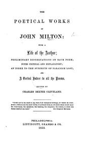 The Poetical Works of John Milton: with a Life of the Author; Preliminary Dissertations on Each Poem, Notes Critical and Explanatory ... and a Verbal Index. Edited by C. D. Cleveland