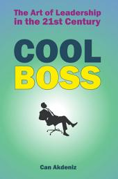 Cool Boss: The Art of Leadership in the 21st Century