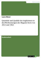 Quantität und Qualität der Anglizismen in den Werbeanzeigen des Magazin Stern von 2012 und 1962