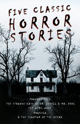 Five Classic Horror Stories Frankenstein The Strange Case Of Dr Jekyll And Mr Hyde The Werewolf Dracula The Phantom Of The Opera Fantasy And Book PDF