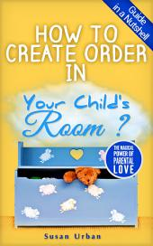 How To Create Order In Your Child's Room