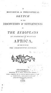 A Historical & Philosophical Sketch of the Discoveries & Settlements of the Europeans in Northern & Western Africa at the Close of the Eighteenth Century
