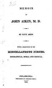 Memoir of John Aikin: M. D.