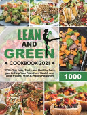 Lean and Green Cookbook: 1000-Day Easy, Tasty and Healthy Recipes to Help You Transform Health and Lose Weight. With 4-Weeks Meal Plan