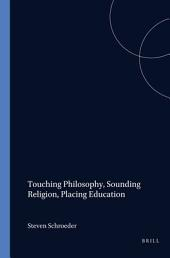 Touching Philosophy, Sounding Religion, Placing Education