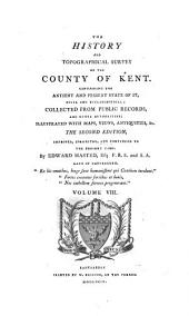 The History and Topographical Survey of the County of Kent: Volume 8