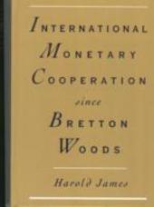 International Monetary Cooperation Since Bretton Woods