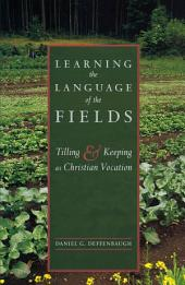 Learning the Language of the Fields: Tilling and Keeping as Christian Vocation