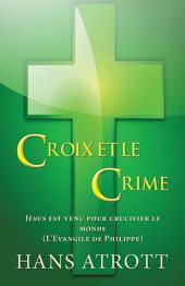 Croix et le crime: Jésus est venu pour crucifier le monde (L'Evangile de Philippe)