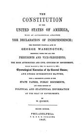 The Constitution of the United States of America: ... the Declaration of Independence ; ... Political Acts of George Washington ; ... Presidents and Vice-presidents ; High Authorities and Civil Officers of Government, from March 4, 1789, to March 3, 1847