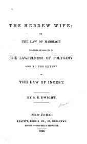 The Hebrew Wife, Or the Law of Marriage Examined in Relation to the Lawfulness of Polygamy and to the Extent of the Law of Incest