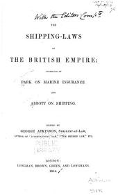 The Shipping-laws of the British Empire: Consisting of Park on Marine Insurance and Abbott on Shipping