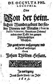 De Occulta Philosophia, Oder Von der heimlichen Wundergeburt der sieben Planeten und Metallen, Fratris Basilii Valentini ...