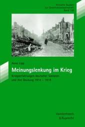Meinungslenkung im Krieg: Kriegserfahrungen deutscher Soldaten und ihre Deutung 1914-1918