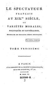 Le Spectateur Français Au XIXme. Siècle, Ou Variétés Morales, Politiques Et Littéraires, Recueillier Des Meilleurs Écrits Périodiques: Volume3