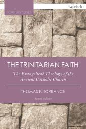 The Trinitarian Faith: The Evangelical Theology of the Ancient Catholic Church, Edition 2